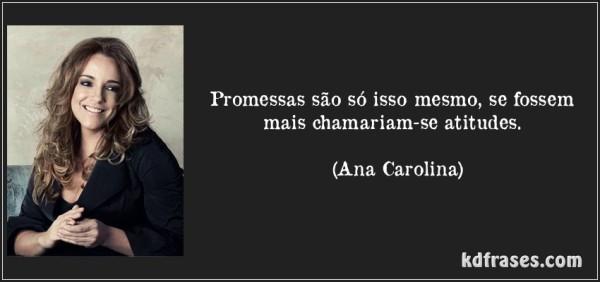 frase-promessas-sao-so-isso-mesmo-se-fossem-mais-chamariam-se-atitudes-ana-carolina-96376